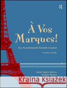 A Vos Marques!: An Accelerated French Course: Teacher's Book Robin Adamson Alison Andrews Sandy Tippett 9780415157292