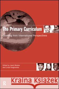 The Primary Curriculum: Learning from International Perspectives Janet R. Moyles Janet Moyle Linda Hargreaves 9780415158329