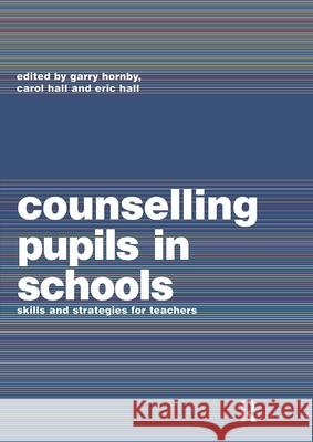 Counselling Pupils in Schools: Skills and Strategies for Teachers Garry Hornby Hans Everts Margaret Agee 9780415158343