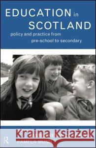 Education in Scotland: Policy and Practice from Pre-School to Secondary Margaret Clark Margaret Macdonald-Clark Pamela Munn 9780415158367