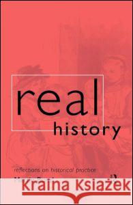Real History : Reflections on Historical Practice Martin Bunzl 9780415159623