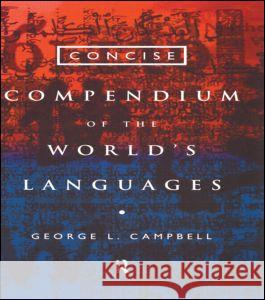 Concise Compendium of the World's Languages George Campbell 9780415160490