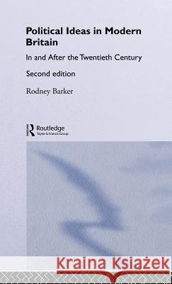 Political Ideas in Modern Britain : In and After the Twentieth Century Rodney S. Barker Barker Rodney                            Rodney Barker 9780415161664
