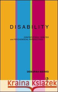 Disability: Controversial Debates and Psychosocial Perspectives Deborah Marks 9780415162029