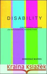 Disability: Controversial Debates and Psychosocial Perspectives Deborah Marks 9780415162036