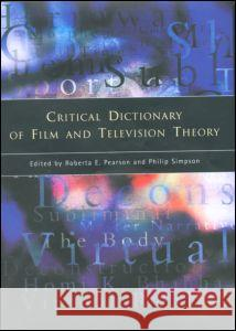 Critical Dictionary of Film and Television Theory Roberta E. Pearson Philip Simpson 9780415162180