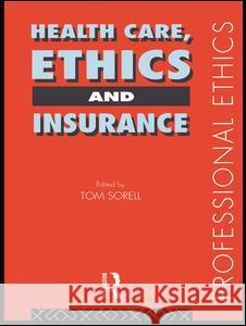 Health Care, Ethics and Insurance Tom Sorell Ltd Tom Sorell Tom Sorell Ltd 9780415162845
