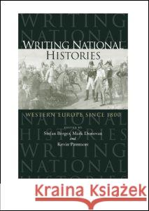 Writing National Histories : Western Europe Since 1800 Stefan Berger Mark Donovan Kevin Passmore 9780415164276