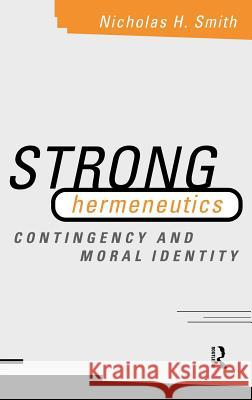 Strong Hermeneutics : Contingency and Moral Identity Nicholas H. Smith 9780415164313