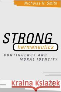 Strong Hermeneutics : Contingency and Moral Identity Nicholas H. Smith 9780415164320