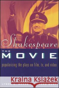 Shakespeare, The Movie : Popularizing the Plays on Film, TV and Video Richard Burt Lynda E. Boose 9780415165853