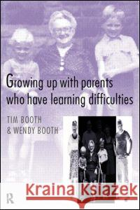 Growing up with Parents who have Learning Difficulties Tim Booth Wendy Booth Timothy A. Booth 9780415166560