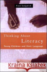 Thinking About Literacy : Young Children and Their Language Dawn Sedgwick Fred Sedgwick 9780415168656