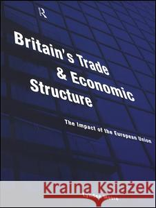 Britain's Trade and Economic Structure: The Impact of the European Union Lynden Moore Lynden Briscoe 9780415169202