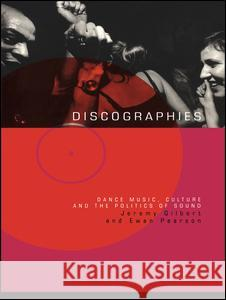 Discographies: Dance, Music, Culture and the Politics of Sound Jeremy Gilbert Ewan Pearson Jeremy Gilbert 9780415170321