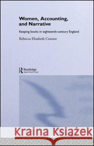 Women, Accounting, and Narrative: Keeping Books in Eighteenth-Century England Rebecca Elisabeth Connor 9780415170468