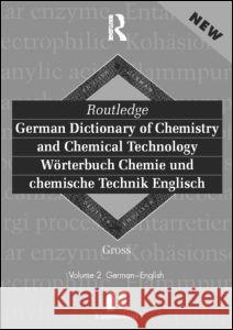 Routledge German Dictionary of Chemistry and Chemical Technology Worterbuch Chemie Und Chemische Technik: Vol 1: German-English Technical University of Dresden          Routledge 9780415171281