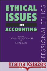 Ethical Issues in Accounting Catherine Lowthorpe John Blake Catherine Pilkington 9780415171731
