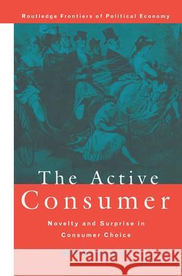 The Active Consumer : Novelty and Surprise in Consumer Choice Marina Bianchi Marina Bianchi 9780415171908