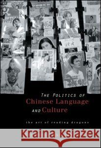Politics of Chinese Language and Culture: The Art of Reading Dragons Bob Hodge Kam Louie 9780415172653 Routledge