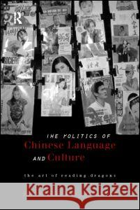 Politics of Chinese Language and Culture: The Art of Reading Dragons Bob Hodge Kam Louie 9780415172660 Routledge