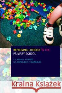 Improving Literacy in the Primary School E. C. Wragg C. M. Wragg G. S. Haynes 9780415172882 Routledge