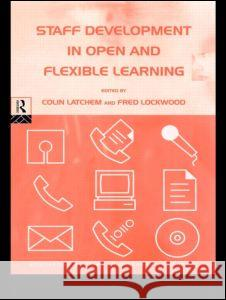 Staff Development in Open and Flexible Education Colin Latchem C. R. Latchem Fred Lockwood 9780415173902