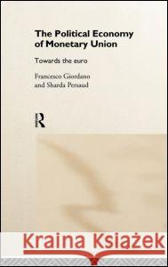 Political Economy of Monetary Union: Towards the Euro Francesco Giordano Sharda Persaud 9780415174428