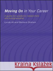 Moving on in Your Career: A Guide for Academics and Postgraduates Lynda Ali Barbara Graham 9780415178709