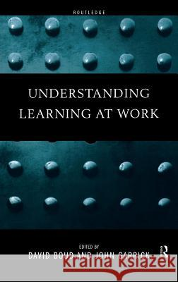 Understanding Learning at Work David Boud John Garrick 9780415182287