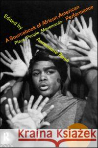 A Sourcebook on African-American Performance : Plays, People, Movements Annemarie Bean 9780415182348