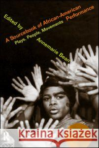 A Sourcebook of African-American Performance: Plays, People, Movements Annemarie Bean 9780415182355
