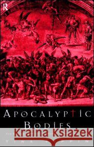 Apocalyptic Bodies: The Biblical End of the World in Text and Image Tina Pippin 9780415182492