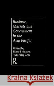 Business, Markets and Government in the Asia-Pacific : Competition Policy, Convergence and Pluralism Yun-Peng Chu Rong-I Wu 9780415183024