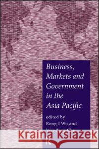 Business, Markets and Government in the Asia-Pacific Yun-Peng Chu Rong-I Wu 9780415183031