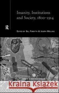 Insanity, Institutions and Society, 1800-1914 Bill Forsythe Joseph Melling 9780415184410