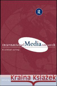 International Media Research : A Critical Survey John Corner Roger Silverstone Philip Schlesinger 9780415184960
