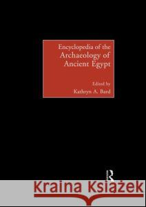 Encyclopedia of the Archaeology of Ancient Egypt Katheryn Bard 9780415185899