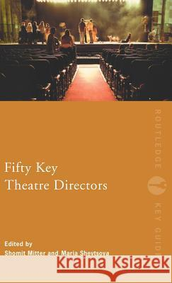 Fifty Key Theatre Directors Shomit Mitter Maria Shevtosa 9780415187312