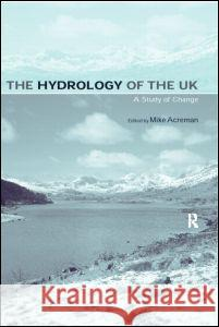 The Hydrology of the UK: A Study of Change Mike Acreman 9780415187619