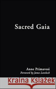 Sacred Gaia: Holistic Theology and Earth System Science Anne Primavesi 9780415188333