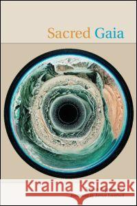 Sacred Gaia: Holistic Theology and Earth System Science Anne Primavesi 9780415188340