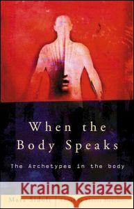 When the Body Speaks : The Archetypes in the Body Mara Sidoli 9780415188876
