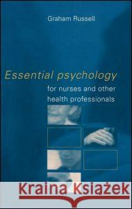 Essential Psychology for Nurses and Other Health Professionals Graham Russell Graham Russell  9780415188883