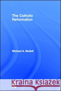 The Catholic Reformation Michael A. Mullett 9780415189149