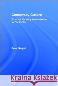 Conspiracy Culture: From Kennedy to the X Files Peter Knight 9780415189774