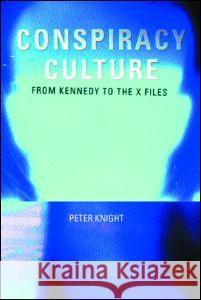 Conspiracy Culture: From the Kennedy Assassination to The X-Files Peter Knight 9780415189781