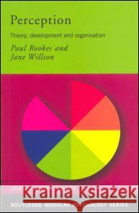 Perception : Theory, Development and Organisation Paul Rookes Jane Willson 9780415190947