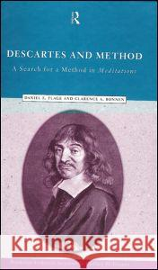 Descartes and Method: The Search for a Method in the Meditations Daniel E. Flage Clarence A. Bonnen 9780415192507 Routledge