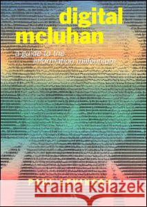 Digital McLuhan: A Guide to the Information Millennium Paul Levinson 9780415192514